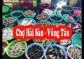 Những chợ hải sản Vũng Tàu tươi ngon rẻ cho bạn no nê quên lối về